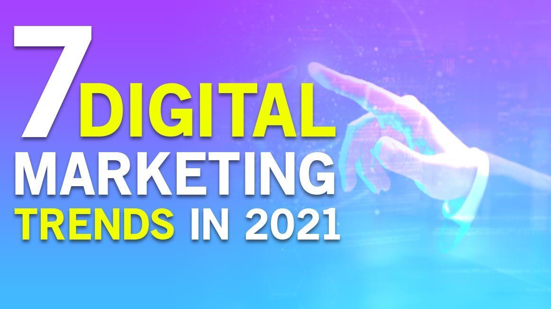 7 Digital Marketing Trends in 2021